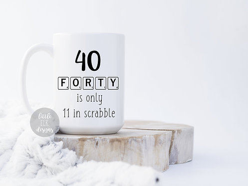 40th Birthday Gift Forty 40th Is Only 11 In Scrabble  15 oz Coffee Mug