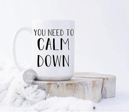 You Need To Calm Down Music Lyric 15 oz Coffee Mug Gift 15 oz Cup