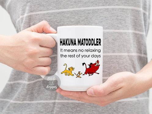 Hakuna Matoddler Mug , Hakuna Matoddler it means no relaxing the rest of your da