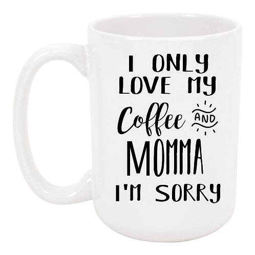 I Only Love My Coffee And Momma I'm Sorry Mustic Lyrics 15 oz Coffee Mug