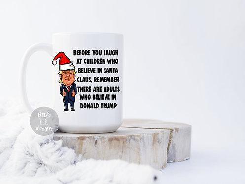 Before You Laugh At Children Donald Trump Santa 15 oz Coffee Mug