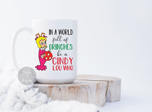 In A World Full Of Grinches Be A Cindy Lou Who 15 oz christmas Coffee Mug