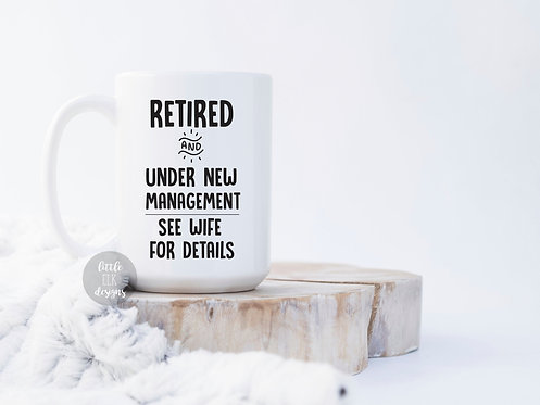 Retired Under New Management See Wife For Details 15 oz Coffee Mug