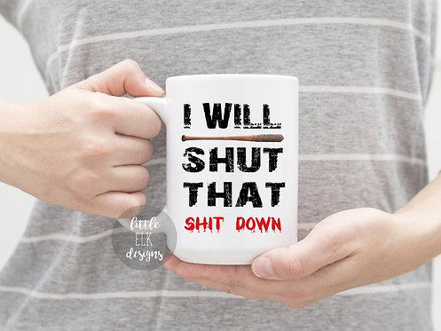 I Will Shut That Shit Down