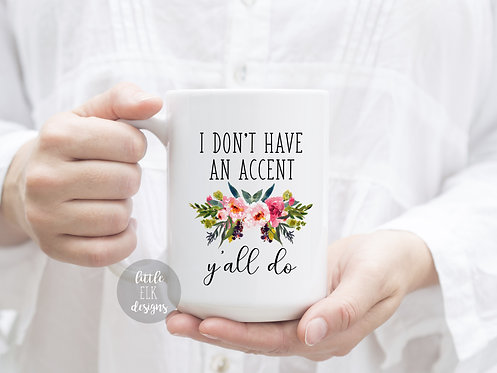 I Don't Have An Accent, Y'all Do Southern Saying 15 oz Coffee Mug