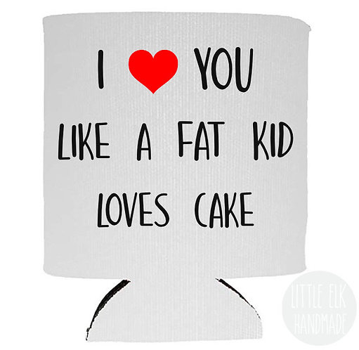 I Love You Like A Fat Kid Loves Cake - White Beer Can Cooler