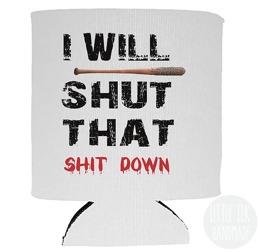 I Will Shut That Shit Down - Walking Dead White Beer Can Cooler