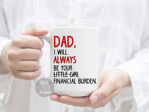 dad I will always be your financial burden little girl Father's Day gift