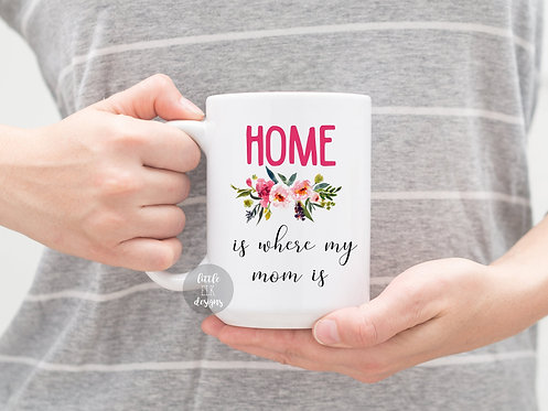 Gift for Mom Birthday From Daughter Mug Gift From Son Mothers Day - Home is Wher