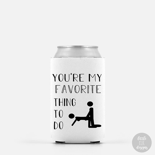 you're my favorite thing to do koozie