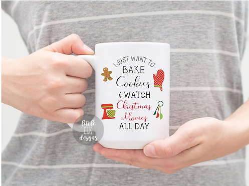 I Just Want To Bake Cookies and Watch Christmas Movies Mug