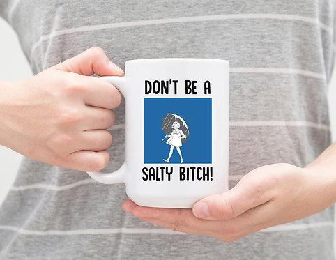 Don't Be. Salty B*tch 15 oz Coffee Mug