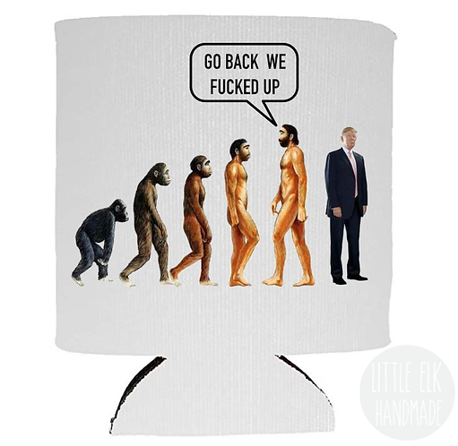 Anti Donald Trump Evolution Go Back We F*cked Up - Beer Can Cooler 12 oz