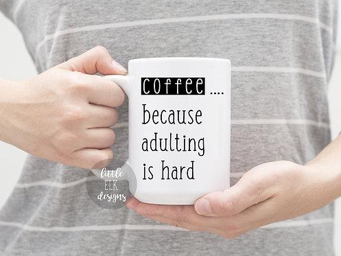 Coffee... Because Adulting Is Hard 15 oz Coffee Mug