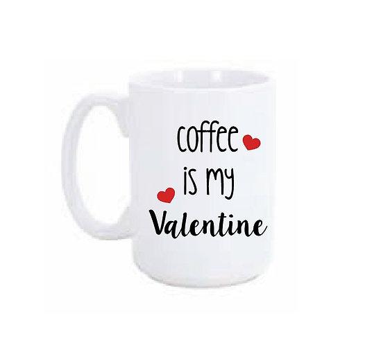 Coffee Is My Valentine 15 oz Coffee Mug