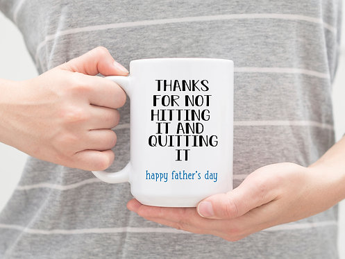 Thanks for Not Hitting It and Quitting It Fathers Day Mug Gift From Son or Daugh