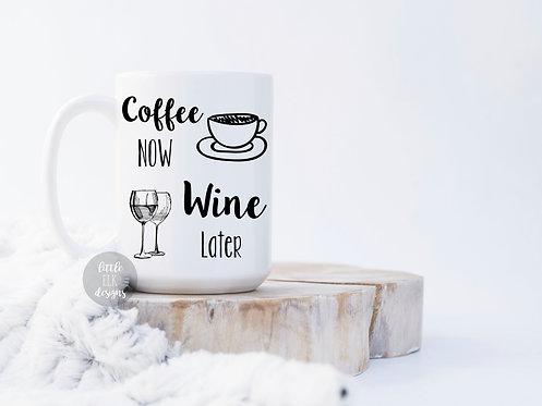 Coffee Now Wine Later 15 oz Coffee Mug