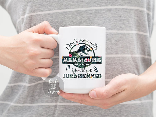 Don't Mess With Mamasaurus You'll get Jurasskicked 15 oz Coffee Mug,