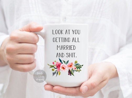Look At You Getting Married And Shit 15 oz Coffee Mug