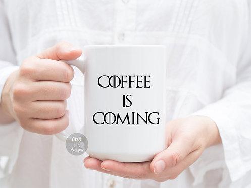 GOT Gift- Coffee is Coming 15 oz Coffee Mug for Boyfriend under 20 Dollars
