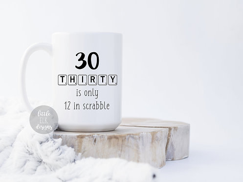 30th Birthday Gift Thirty Is Only 12 In Scrabble 15 oz Coffee Mug