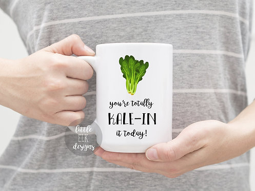 You're totally KALE-IN it today 15 oz Coffee Mug