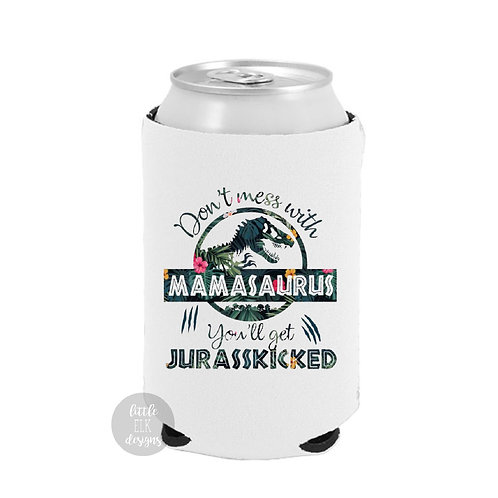 Don't Mess With Mamasaurus You'll Get Jurasskicked Beer Can Cooler