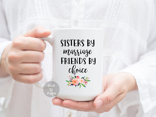 Sisters By Marriage Friends By Choice 15 oz Coffee Mug For Sister In Law