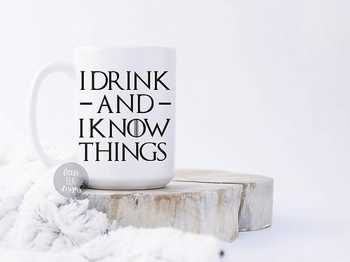 I Drink And Know Things 15 oz Coffee Mug