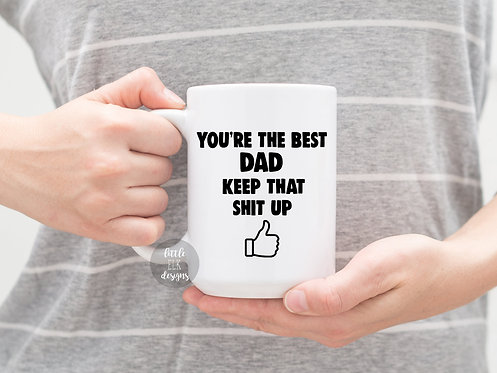 You're the Best Dad Keep That Shit Up 15 oz Coffee Mug