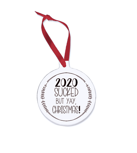 2020 Sucked But Yay, Christmas! Ornament