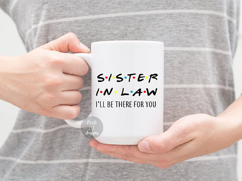 friends sister in law I'll be there for you coffee mug