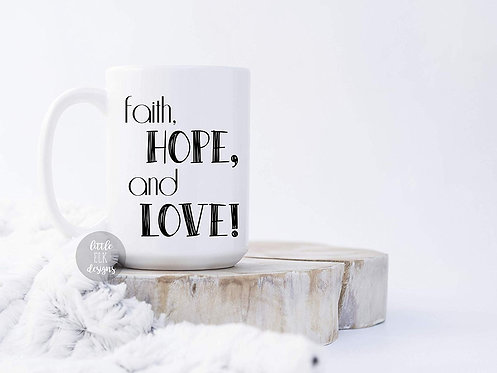 1 Corinthians 13: 13 Faith Hope and Love Bible Verse 15 oz Coffee Mug