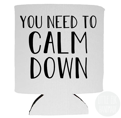 You Need To Calm Down - White Beer Can Cooler 12 oz
