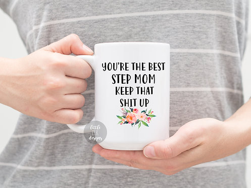 You're the Best Step Mom Keep that Shit up 15 oz Coffee Mug