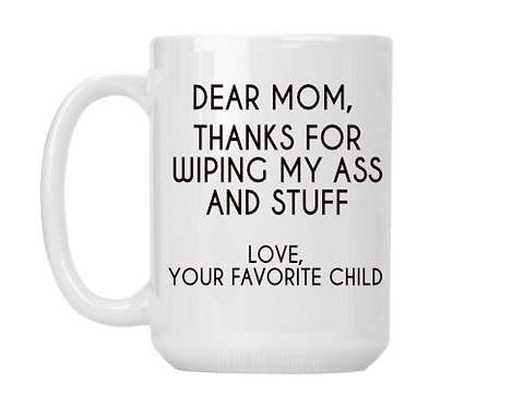 Mug Gift For Mom Mug Funny Dear Mom Gift From Daughter Mom Cup- Thanks For Wipin