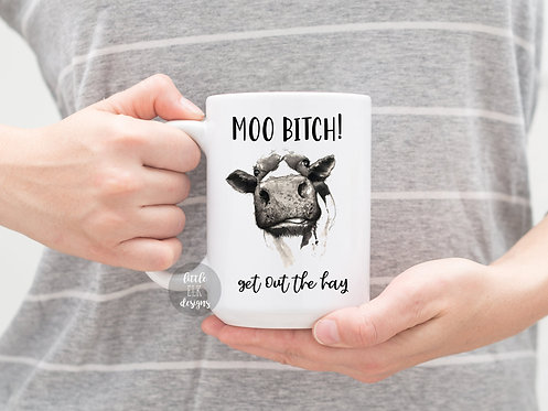 Cow Mug, Moo B*tch Get Out the Hay 15 oz Coffee Mug