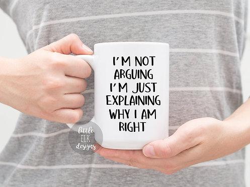 I'm Not Arguing I'm Just Explaining Why I Am Right Large 15 oz Coffee Mug