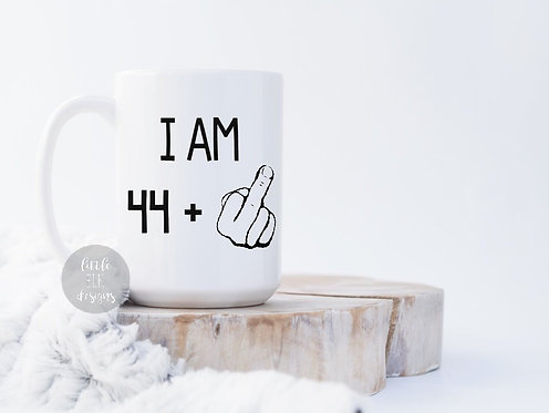 45th birthday gift I am 44 plus middle finger coffee mug