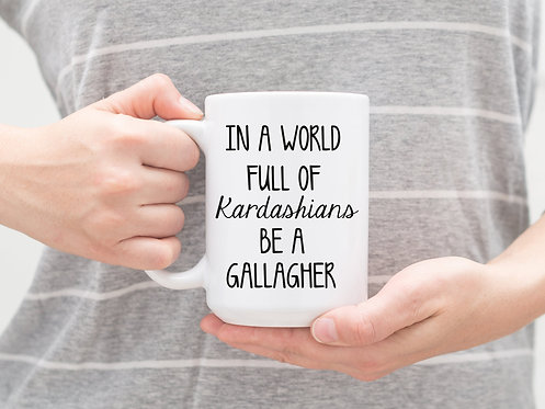 In A World Full Of Kardashians Be A Gallagher 15 oz Coffee Mug