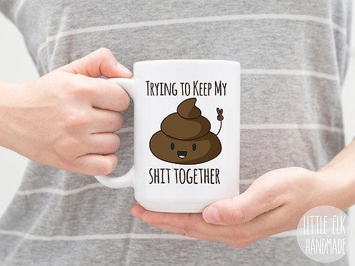 Trying To Keep My Shit Together 15 oz Coffee Mug