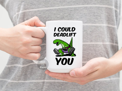 I could deadlift you workout gift coffee mug large 15 oz