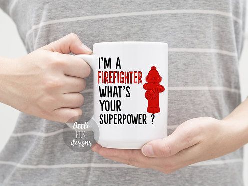 I'm A Firefighter What's Your Superpower? 15 oz Coffee Mug
