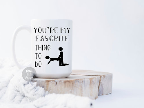 you're my favorite thing to do cup