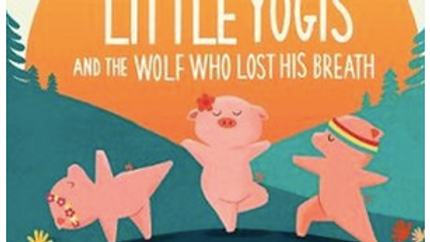 Three Little Yogis and the Wolf Who Lost His Breath