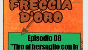 Freccia d'Oro - Episodio 08: Tiro al bersaglio con la Morte