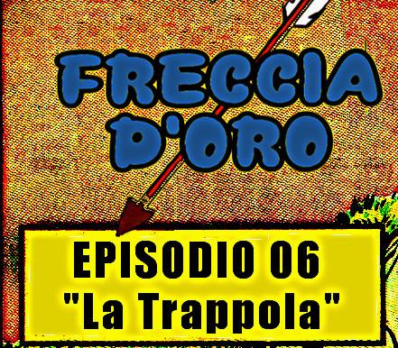 Freccia d'Oro 06: La trappola