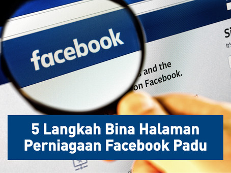 5 Langkah Bina Halaman Perniagaan Facebook Padu