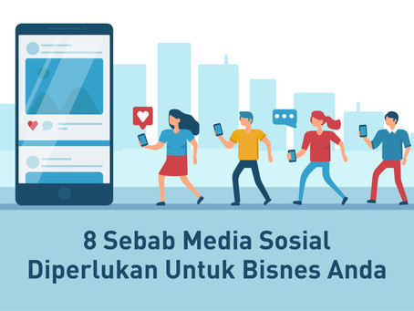 8 Sebab Media Sosial Sangat Diperlukan Dalam Memasarkan Bisnes Anda