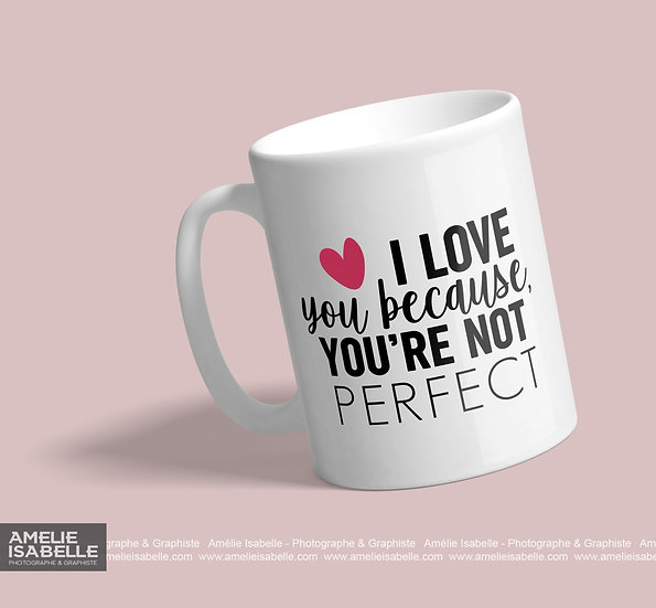Décalque - I love you because, you're not perfect!